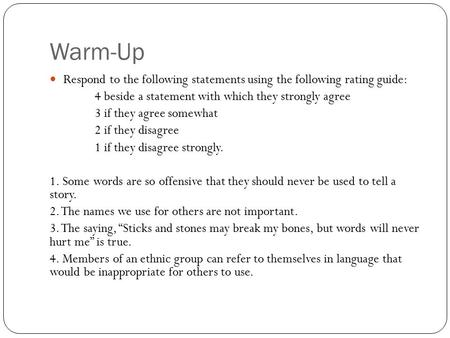 Warm-Up Respond to the following statements using the following rating guide: 4 beside a statement with which they strongly agree 3 if they agree somewhat.