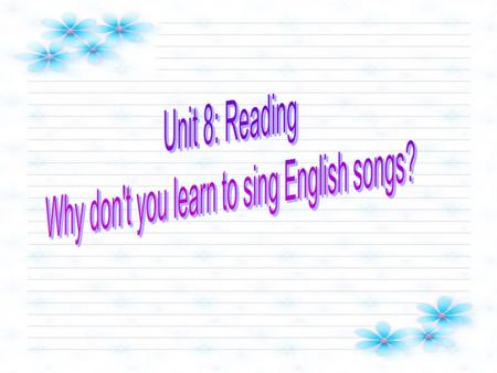 Why don't you learn to sing English songs? Play a well-known English song.