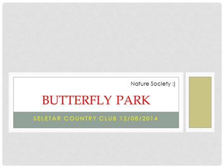 SELETAR COUNTRY CLUB 12/08/2014 BUTTERFLY PARK Nature Society :)