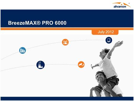 BreezeMAX® PRO 6000 July 2012. 2 Proprietary Information. Disclaimer This presentation contains forward-looking statements within the meaning of the safe.