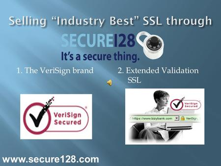 1. The VeriSign brand2. Extended Validation SSL www.secure128.com.