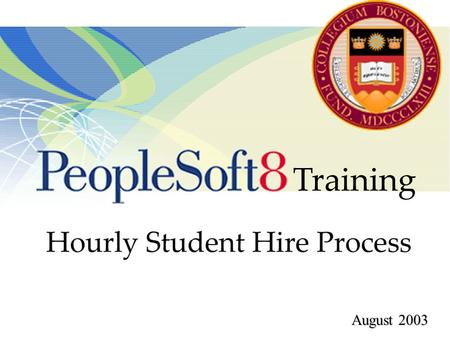 August 2003. Process Overview PeopleSoft Human Resources Create Job Requests Hire Students Terminate Students Inquire on Students On-line Documentation.