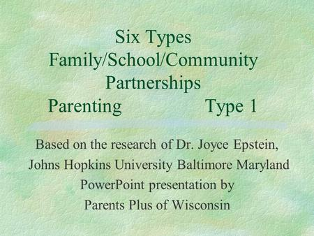 Six Types Family/School/Community Partnerships Parenting Type 1