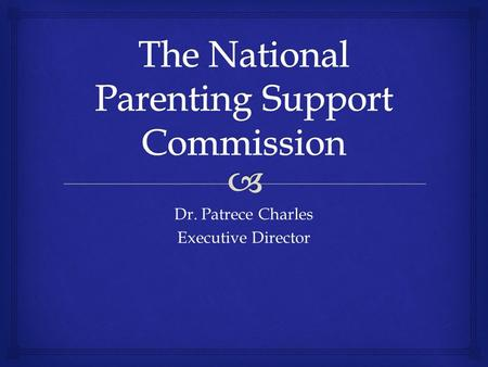 Dr. Patrece Charles Executive Director.  Parenting, while a rewarding and satisfying experience, is often an overwhelming, stressful and frustrating.