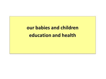 Our babies and children education and health our babies and children education and health.