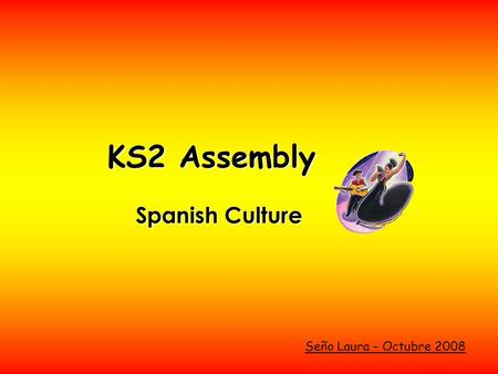 KS2 Assembly Spanish Culture Seño Laura – Octubre 2008.