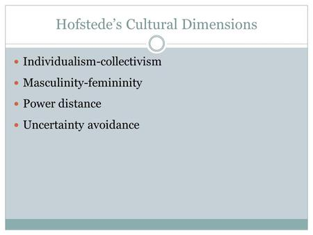 Hofstede's Cultural Dimensions Individualism-collectivism Masculinity-femininity Power distance Uncertainty avoidance.