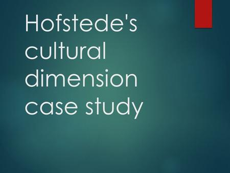 Hofstede's cultural dimension case study. Aim to examine the results of a world-wide survey of employee values by IBM in the 1960s and 1970s.