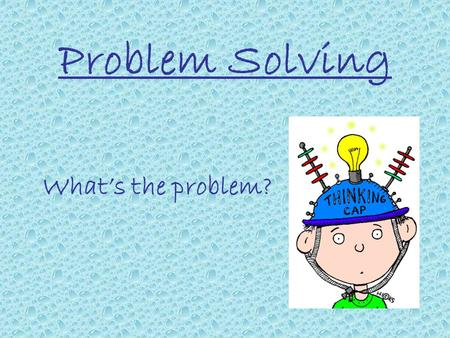 "Problem Solving What's the problem?. ""If it can be solved using a procedure or an algorithm, it is not a problem. It's an exercise."" What is a problem."