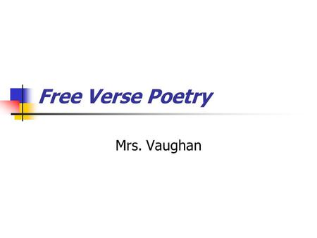 Free Verse Poetry Mrs. Vaughan.