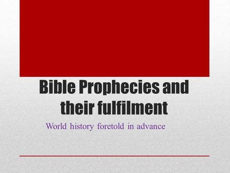 Bible Prophecies and their fulfilment World history foretold in advance.