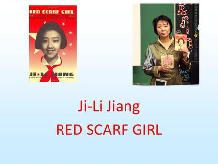 Ji-Li Jiang RED SCARF GIRL. About Red Scarf Girl Red Scarf Girl is about a girl living through the Cultural Revolution in China (1966-1976). She has to.