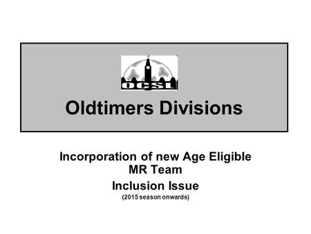 Oldtimers Divisions Incorporation of new Age Eligible MR Team Inclusion Issue (2015 season onwards)