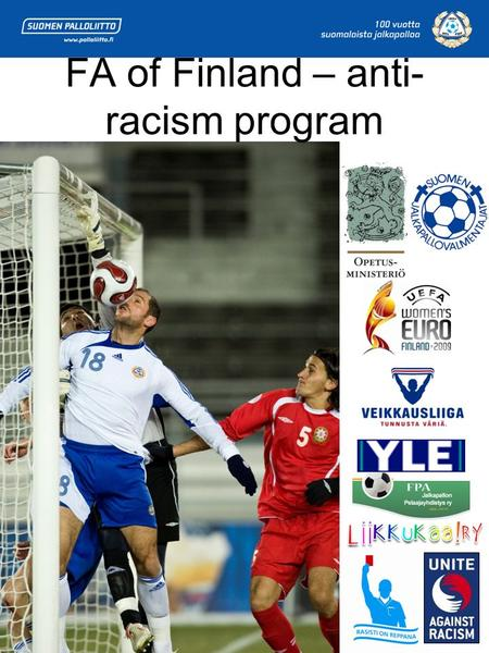 FA of Finland – anti- racism program. Background Research on racism in Finnish football –147 games observed 2007 –Capital region referee reports re-evaluated.