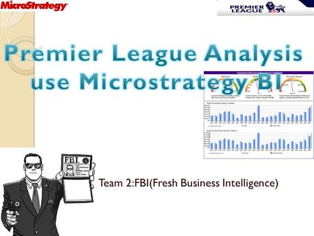 Team 2:FBI(Fresh Business Intelligence). Agenda Brief Introduction on project Working Process Dashboard Show Team Work.