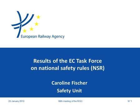 Results of the EC Task Force on national safety rules (NSR) Caroline Fischer Safety Unit 23 January 201366th meeting of the RISCN° 1.