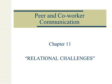 "Peer and Co-worker Communication Chapter 11 ""RELATIONAL CHALLENGES"""