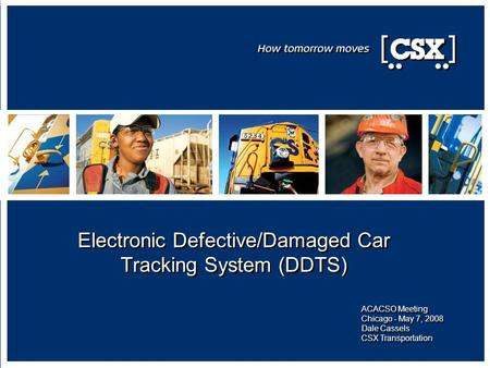 Electronic Defective/Damaged Car Tracking System (DDTS) ACACSO Meeting Chicago - May 7, 2008 Dale Cassels CSX Transportation.
