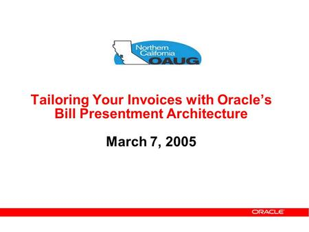 Today's Agenda Bill Presentment Overview Demo. Tailoring Your Invoices with Oracle's Bill Presentment Architecture March 7, 2005.