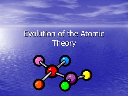 Evolution of the Atomic Theory. Democritus (460 - 370BC) all things are composed of minute, invisible, indestructible particles of pure matter, which.