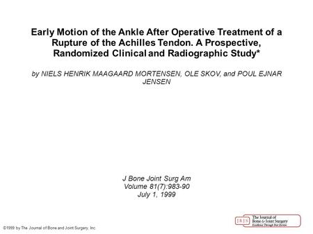 Early Motion of the Ankle After Operative Treatment of a Rupture of the Achilles Tendon. A Prospective, Randomized Clinical and Radiographic Study* by.