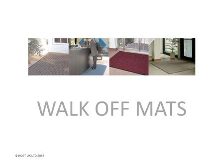 WALK OFF MATS 1 © HOST UK LTD 2013. Back To Basics Part 1 80/90% of Soil in Normal Carpets is Dry (Dupont) – The dryness of soil in Walk Off Mats varies.