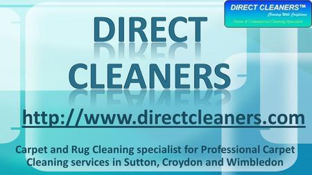 Carpet and Rug Cleaning specialist for Professional Carpet Cleaning services in Sutton, Croydon and Wimbledon