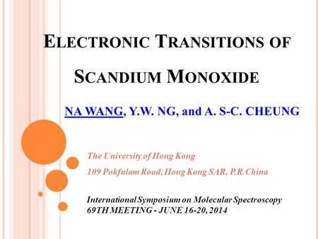E LECTRONIC T RANSITIONS OF S CANDIUM M ONOXIDE NA WANG, Y.W. NG, and A. S-C. CHEUNG The University of Hong Kong 109 Pokfulam Road, Hong Kong SAR, P.R.China.