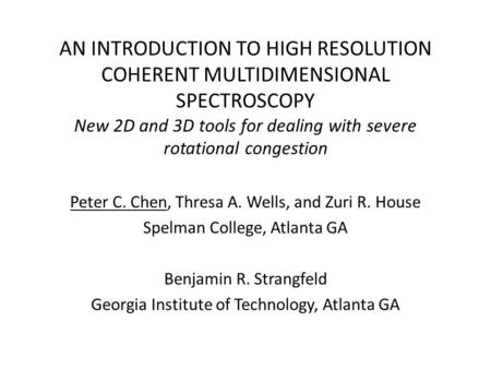 AN INTRODUCTION TO HIGH RESOLUTION COHERENT MULTIDIMENSIONAL SPECTROSCOPY New 2D and 3D tools for dealing with severe rotational congestion Peter C. Chen,