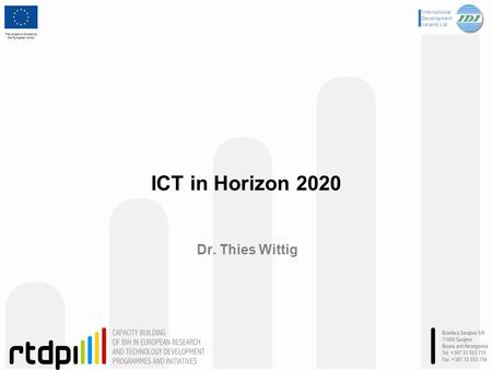 ICT in Horizon 2020 Dr. Thies Wittig.