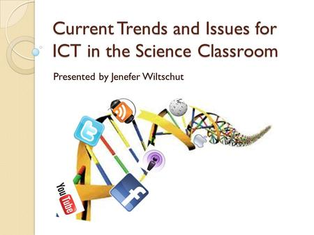 Current Trends and Issues for ICT in the Science Classroom Presented by Jenefer Wiltschut.