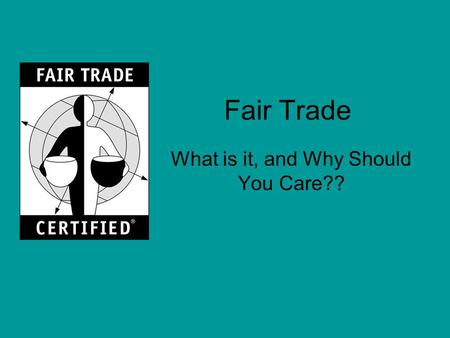 Fair Trade What is it, and Why Should You Care??.
