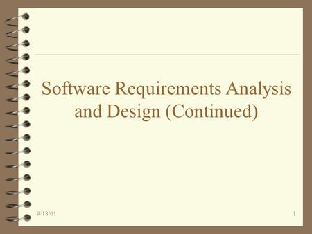 9/18/011 Software Requirements Analysis and Design (Continued)
