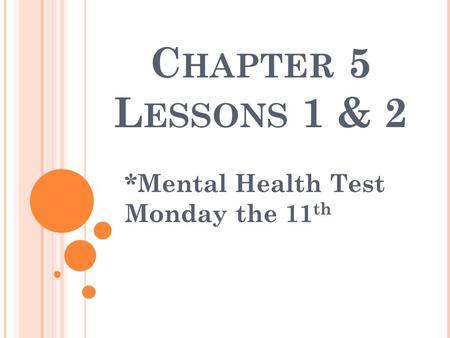 C HAPTER 5 L ESSONS 1 & 2 *Mental Health Test Monday the 11 th.