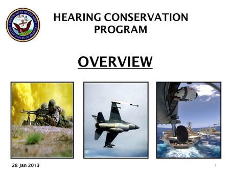 OVERVIEW 1 HEARING CONSERVATION PROGRAM 28 Jan 2013.
