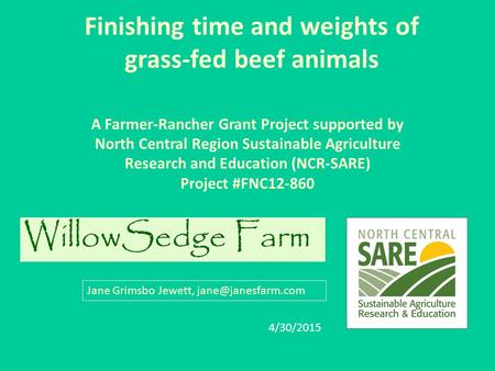 Finishing time and weights of grass-fed beef animals A Farmer-Rancher Grant Project supported by North Central Region Sustainable Agriculture Research.