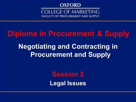 Diploma in Procurement & Supply Negotiating and Contracting in Procurement and Supply Session 2 Legal Issues.