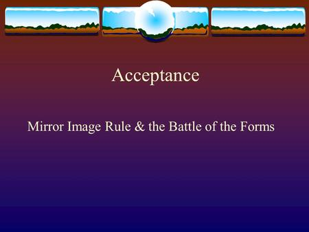 Acceptance Mirror Image Rule & the Battle of the Forms.