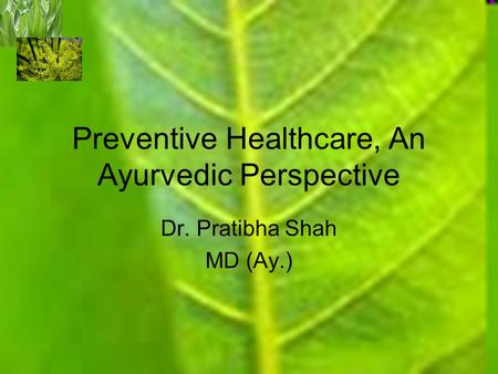 Preventive Healthcare, An Ayurvedic Perspective Dr. Pratibha Shah MD (Ay.)