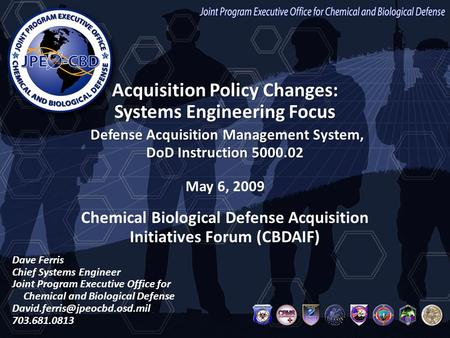 UNCLASSIFIED Joint Program Executive Office for Chemical and Biological Defense Acquisition Policy Changes: Systems Engineering Focus Defense Acquisition.