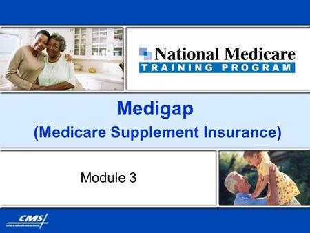 Medigap (Medicare Supplement Insurance) Module 3.