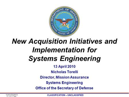 Systems Engineering 04/13/2010 Page-1 CLASSIFICATION – UNCLASSIFIED New Acquisition Initiatives and Implementation for Systems Engineering 13 April 2010.
