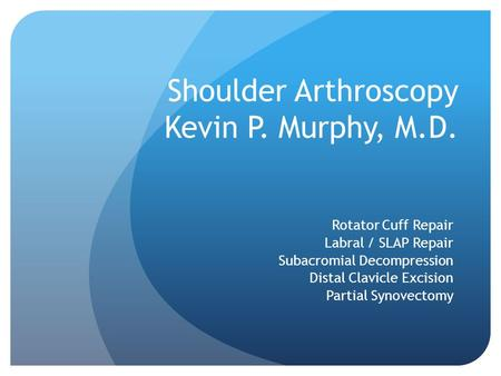 Shoulder Arthroscopy Kevin P. Murphy, M.D.