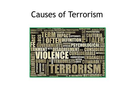 Causes of Terrorism. Learning Intention: Over the next few blocks we will be learning about what causes terrorism.