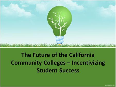 The Future of the California Community Colleges – Incentivizing Student Success.