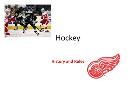 Hockey History and Rules. History of Hockey On March 3, 1875 the first organized indoor game was played at Montreal's Victoria Skating Rink between two.