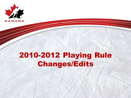 2010-2012 Playing Rule Changes/Edits. Playing Rule 1.2 (a) Rink Dimensions Amendment: As nearly as possible, the dimensions of a new rink are recommended.