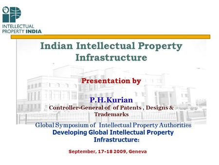 Global Symposium of Intellectual Property Authorities Developing Global Intellectual Property Infrastructure : September, 17-18 2009, Geneva Indian Intellectual.