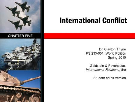 International Conflict CHAPTER FIVE Dr. Clayton Thyne PS 235-001: World Politics Spring 2010 Goldstein & Pevehouse, International Relations, 8/e Student.