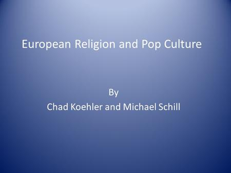 European Religion and Pop Culture By Chad Koehler and Michael Schill.